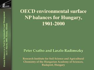 OECD environmental surface NP balances for Hungary, 1901-2000 Peter Csatho and Laszlo Radimszky