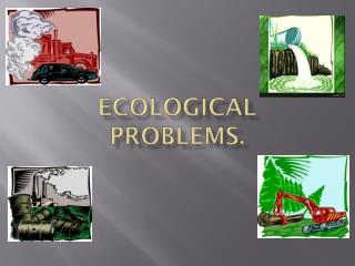 Ecological problems.