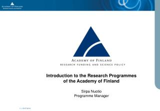 Introduction to the Research Programmes  of the Academy of Finland Sirpa Nuotio Programme Manager