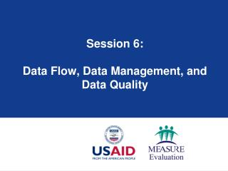 Session 6: Data Flow, Data Management, and Data Quality