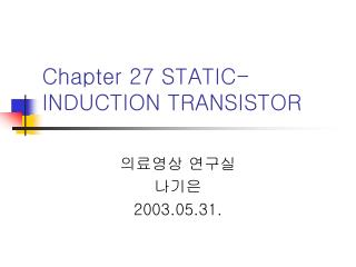 Chapter 27 STATIC-INDUCTION TRANSISTOR
