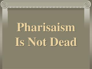 Pharisaism Is Not Dead
