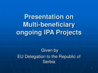 Presentation on  Multi-beneficiary  ongoing IPA Projects