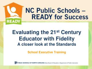 Evaluating the 21 st  Century Educator with Fidelity A closer look at the Standards School Executive Training