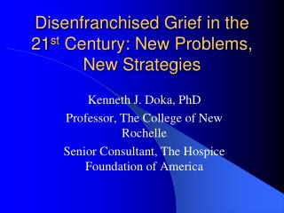 Disenfranchised Grief in the 21 st Century: New Problems, New Strategies