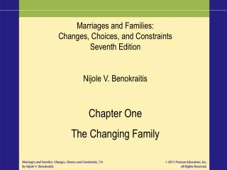 Marriages and Families: Changes, Choices, and Constraints Seventh Edition Nijole V. Benokraitis Chapter One The Changing