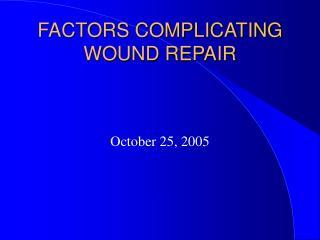 FACTORS COMPLICATING WOUND REPAIR
