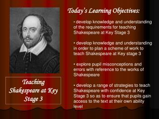 develop knowledge and understanding of the requirements for teaching Shakespeare at Key Stage 3