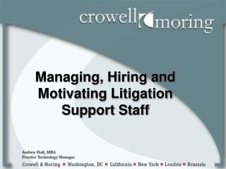 Managing, Hiring and Motivating Litigation Support Staff