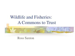 Wildlife and Fisheries: A Commons to Trust