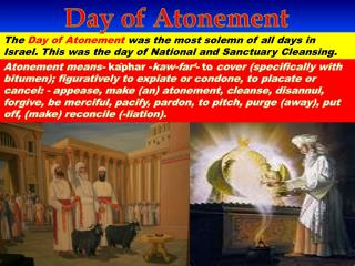 The  Day of Atonement  was the most solemn of all days in Israel. This was the day of National and Sanctuary Cleansing.