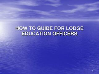 HOW TO GUIDE FOR LODGE EDUCATION OFFICERS