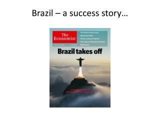 Brazil – a success story…