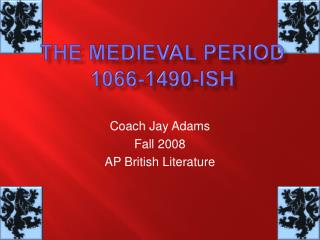 THE MEDIEVAL PERIOD 1066-1490-ISH