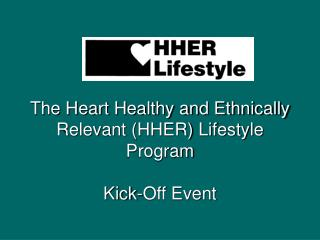 The Heart Healthy and Ethnically Relevant (HHER) Lifestyle Program Kick-Off Event