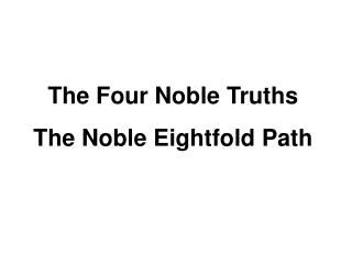 The Four Noble Truths The Noble Eightfold Path
