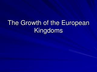 The Growth of the European Kingdoms