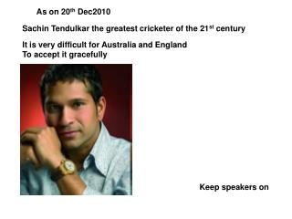 Sachin Tendulkar the greatest cricketer of the 21 st  century