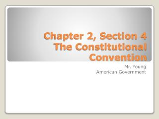 Chapter 2, Section 4 The Constitutional Convention