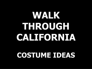 WALK THROUGH CALIFORNIA  COSTUME IDEAS