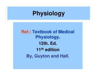 Ref.: Textbook of Medical Physiology .  12th. Ed.  11 th  edition  By, Guyton and Hall.