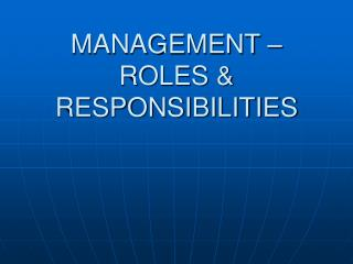 MANAGEMENT – ROLES & RESPONSIBILITIES