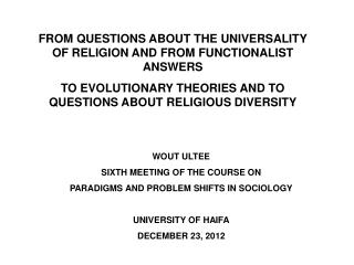 FROM QUESTIONS ABOUT THE UNIVERSALITY OF RELIGION AND FROM FUNCTIONALIST ANSWERS TO EVOLUTIONARY THEORIES AND TO QUESTIO