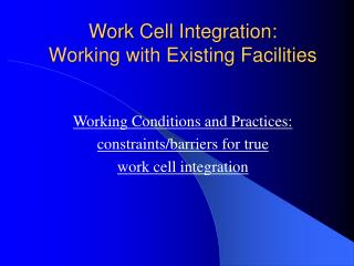 Work Cell Integration:  Working with Existing Facilities