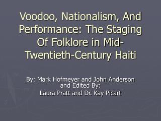 Voodoo, Nationalism, And Performance: The Staging Of Folklore in Mid-Twentieth-Century Haiti