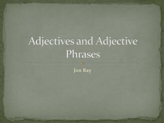 Adjectives and Adjective Phrases