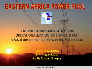 ENHANCED IMPLEMENTATION AND OPERATIONALIZATION  OF EAPP CC & IRB:  A Royal Government of Norway financed project   K