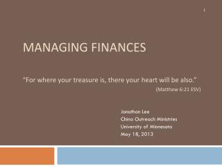 "MANAGING FINANCES  ""For where your treasure is, there your heart will be also."" 							 (Matthew 6:21 ESV)"