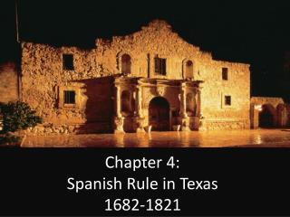 Chapter 4:                                           Spanish Rule in Texas                                   1682-1821