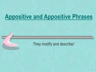 Appositive and Appositive Phrases