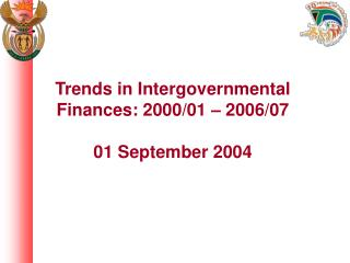 Trends in Intergovernmental Finances: 2000/01 – 2006/07 01 September 2004