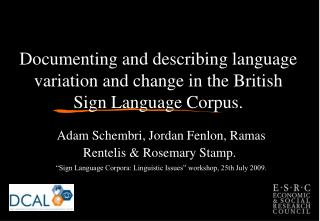 Documenting and describing language variation and change in the British Sign Language Corpus.