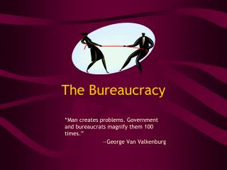 The Bureaucracy