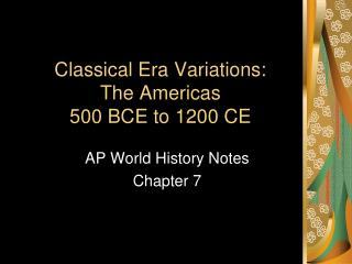 Classical Era Variations: The Americas 500 BCE to 1200 CE