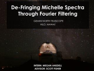 De-Fringing Michelle Spectra Through Fourier Filtering GEMINI NORTH TELESCOPE HILO, HAWAII