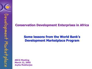Conservation Development Enterprises in Africa Some lessons from the World Bank's Development Marketplace Program