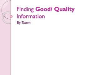Finding  Good/ Quality Information
