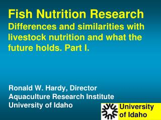 Fish Nutrition Research Differences and similarities with livestock nutrition and what the future holds. Part I.