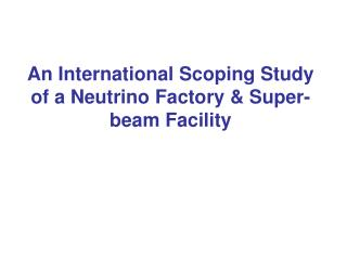An International Scoping Study of a Neutrino Factory & Super-beam Facility
