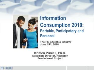 Information Consumption 2010: Portable, Participatory and Personal
