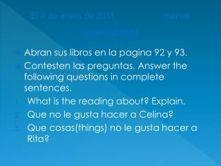 Abran sus libros en la pagina 92 y 93. Contesten las preguntas.  Answer the following questions  in complete  sentences