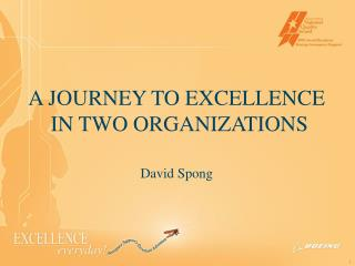 A JOURNEY TO EXCELLENCE  IN TWO ORGANIZATIONS David Spong