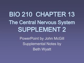 BIO 210  CHAPTER 13    The Central Nervous System    SUPPLEMENT 2