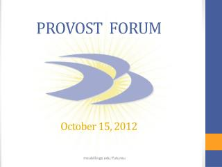 PROVOST  FORUM October 15, 2012