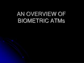 AN OVERVIEW OF BIOMETRIC ATMs