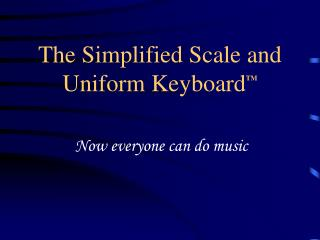 The Simplified Scale and Uniform Keyboard TM